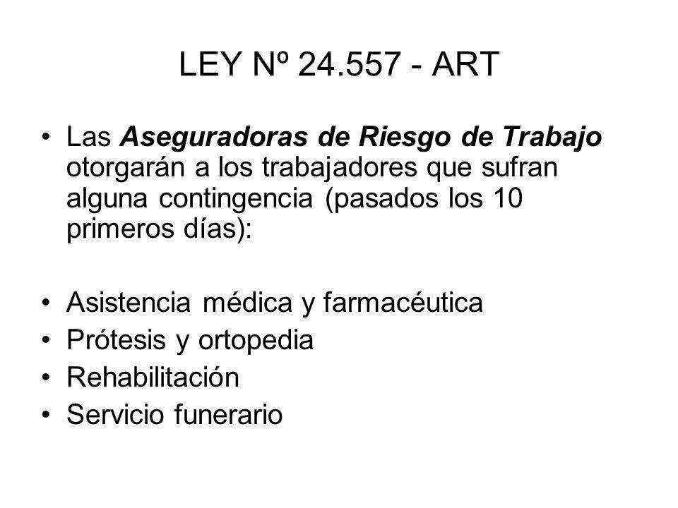 LEY Nº 24.557 - ART Las Aseguradoras de Riesgo de Trabajo otorgarán a los trabajadores que sufran alguna contingencia (pasados los 10 primeros días):