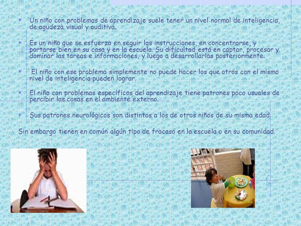 Un niño con problemas de aprendizaje suele tener un nivel normal de inteligencia, de agudeza visual y auditiva.