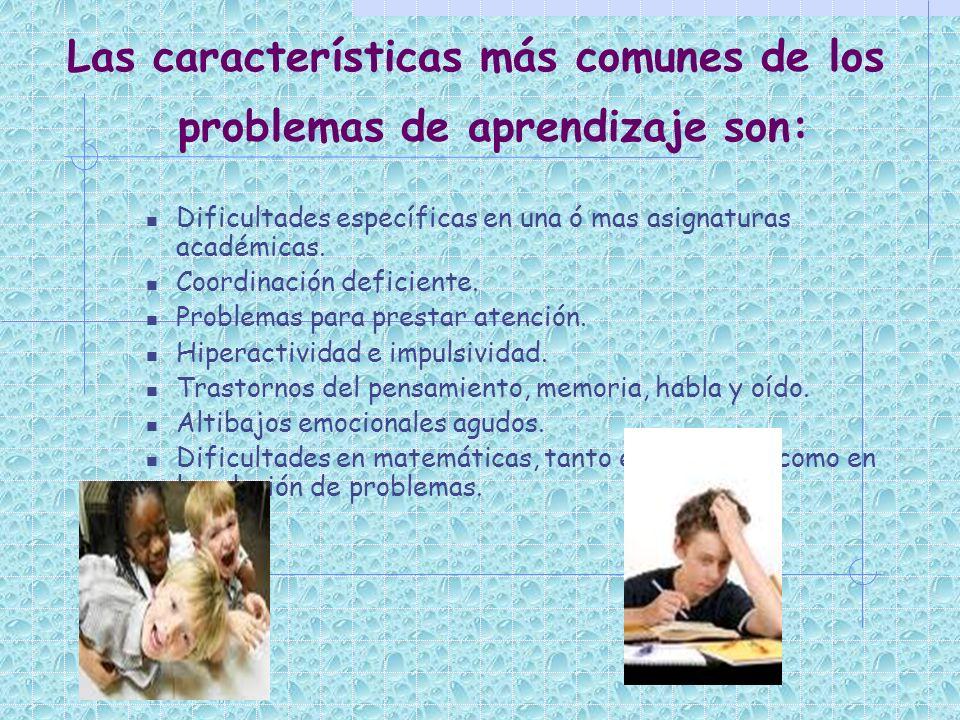 Las características más comunes de los problemas de aprendizaje son: