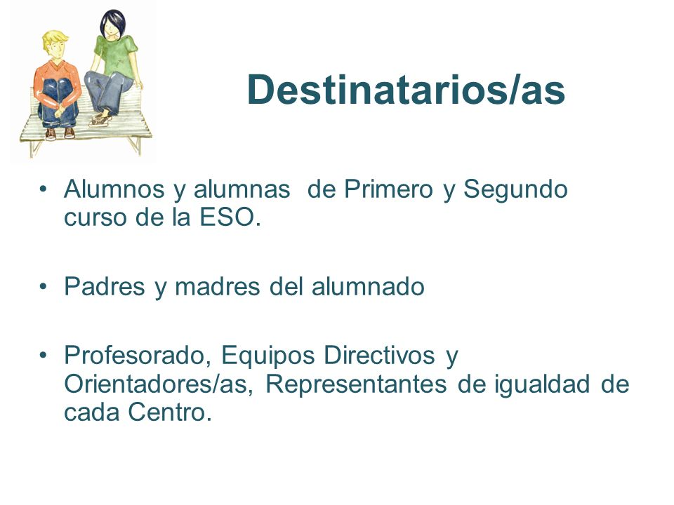 Destinatarios/as Alumnos y alumnas de Primero y Segundo curso de la ESO. Padres y madres del alumnado.