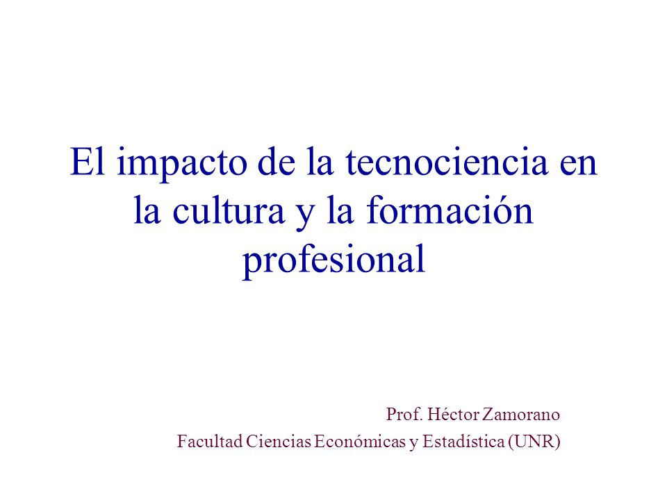 El impacto de la tecnociencia en la cultura y la formación profesional