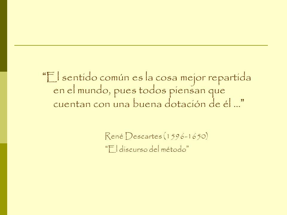 El sentido común es la cosa mejor repartida en el mundo, pues todos piensan que cuentan con una buena dotación de él …