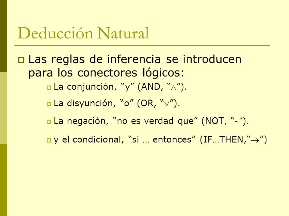 Deducción NaturalLas reglas de inferencia se introducen para los conectores lógicos: La conjunción, y (AND,  ).