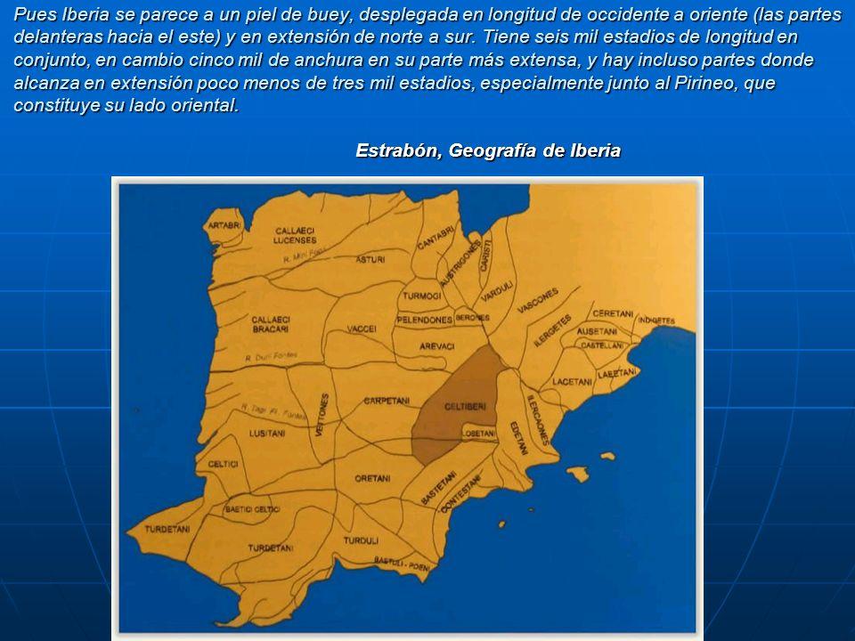 Pues Iberia se parece a un piel de buey, desplegada en longitud de occidente a oriente (las partes delanteras hacia el este) y en extensión de norte a sur.