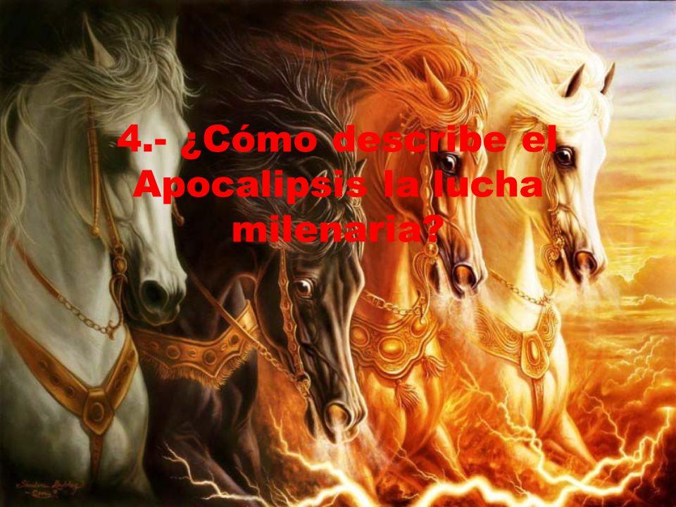 4.- ¿Cómo describe el Apocalipsis la lucha milenaria