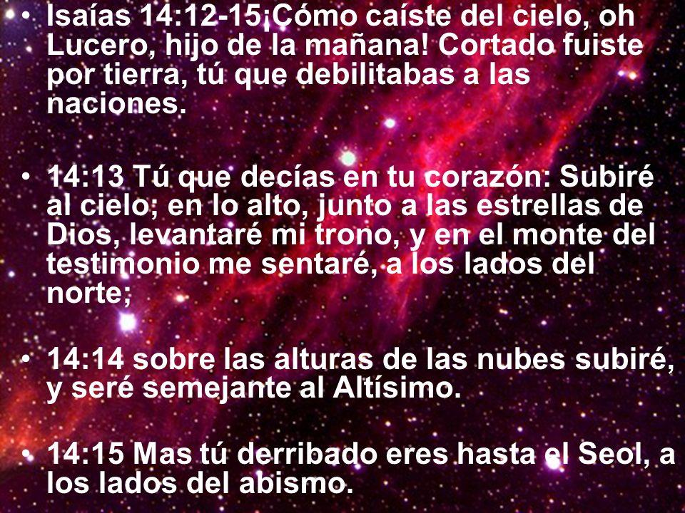 Isaías 14:12-15¡Cómo caíste del cielo, oh Lucero, hijo de la mañana