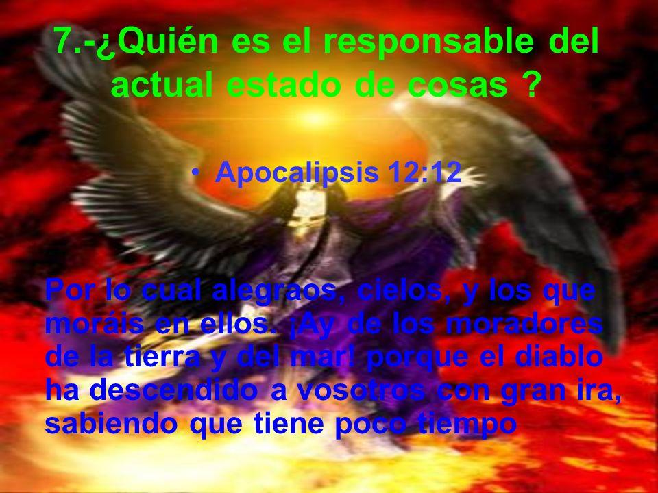 7.-¿Quién es el responsable del actual estado de cosas