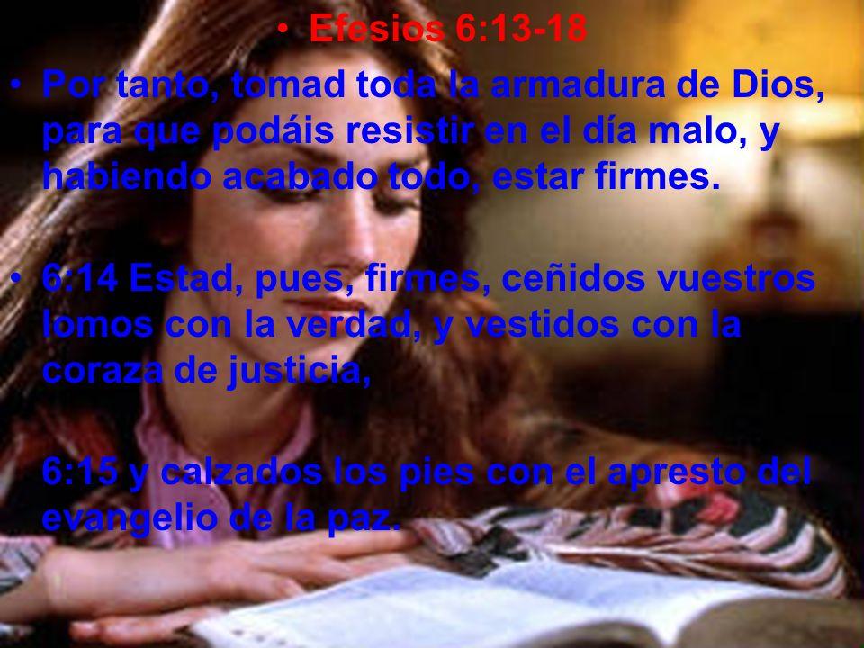 Efesios 6:13-18 Por tanto, tomad toda la armadura de Dios, para que podáis resistir en el día malo, y habiendo acabado todo, estar firmes.