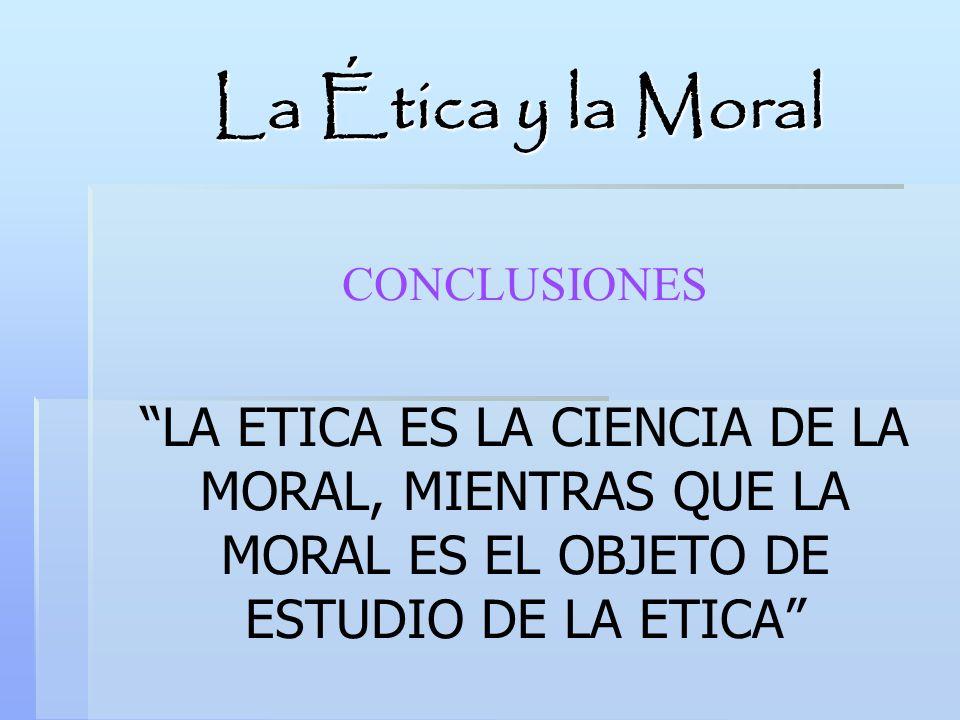 La Ética y la Moral CONCLUSIONES.