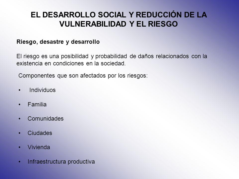 EL DESARROLLO SOCIAL Y REDUCCIÓN DE LA VULNERABILIDAD Y EL RIESGO