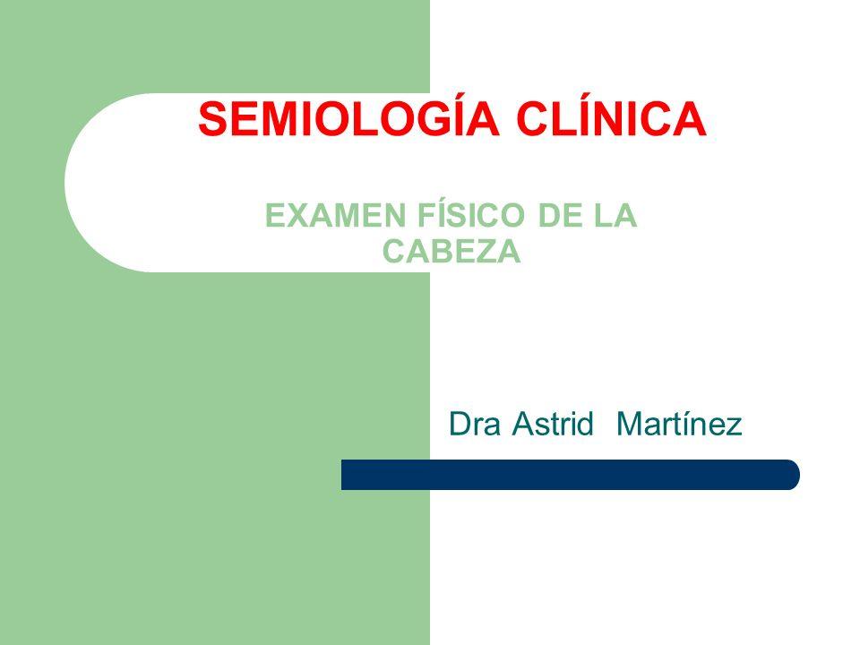 SEMIOLOGÍA CLÍNICA EXAMEN FÍSICO DE LA CABEZA