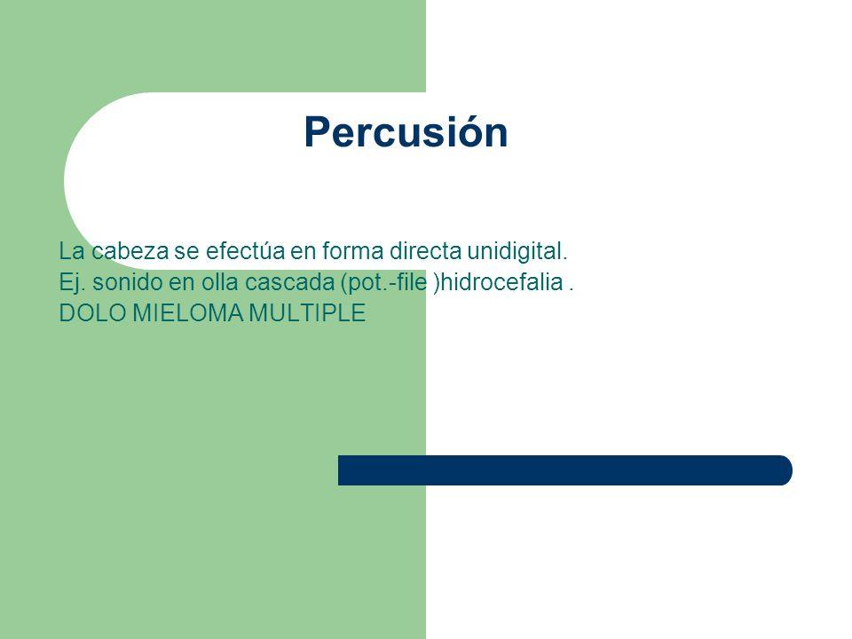 Percusión La cabeza se efectúa en forma directa unidigital.