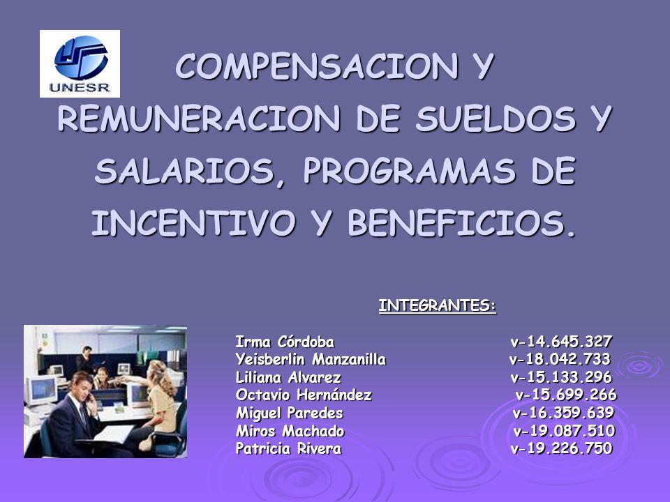 COMPENSACION Y REMUNERACION DE SUELDOS Y SALARIOS, PROGRAMAS DE INCENTIVO Y BENEFICIOS.