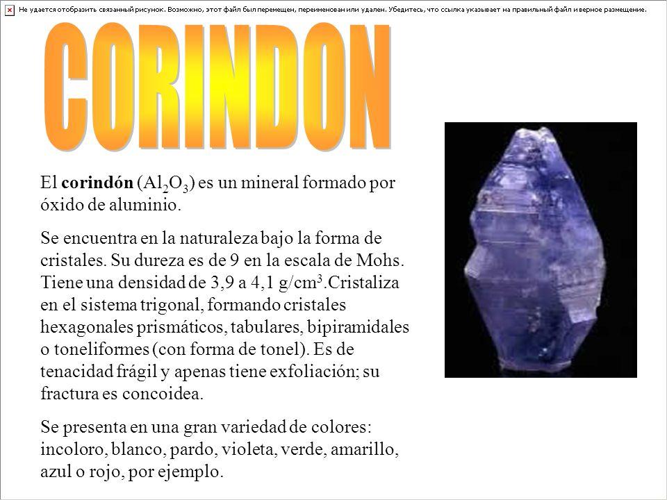 CORINDON El corindón (Al2O3) es un mineral formado por óxido de aluminio.
