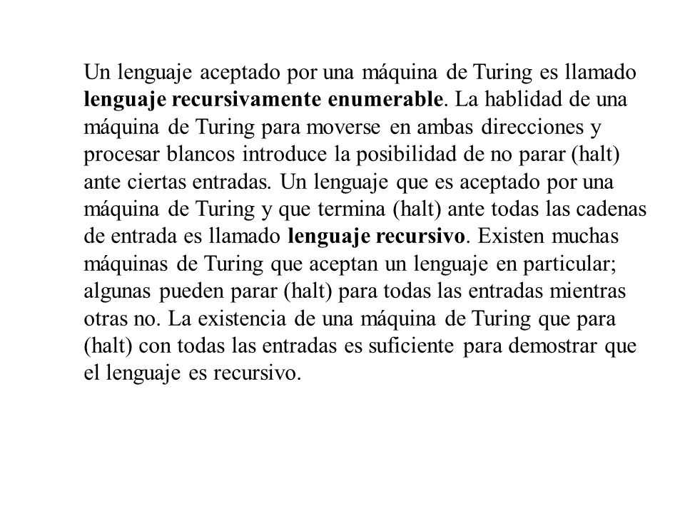 Un lenguaje aceptado por una máquina de Turing es llamado lenguaje recursivamente enumerable.