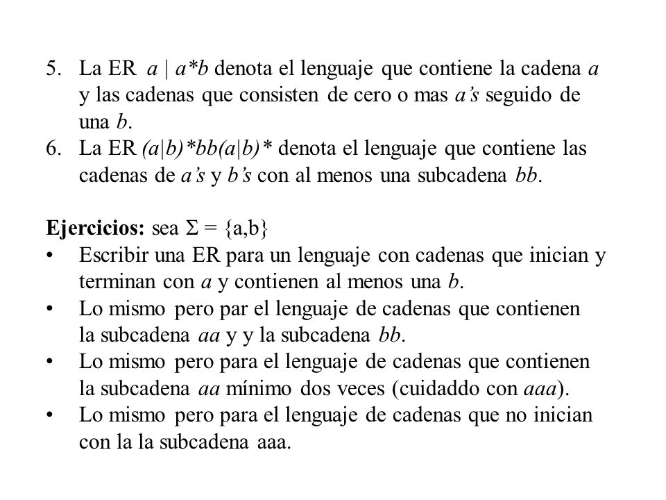 La ER a | a*b denota el lenguaje que contiene la cadena a