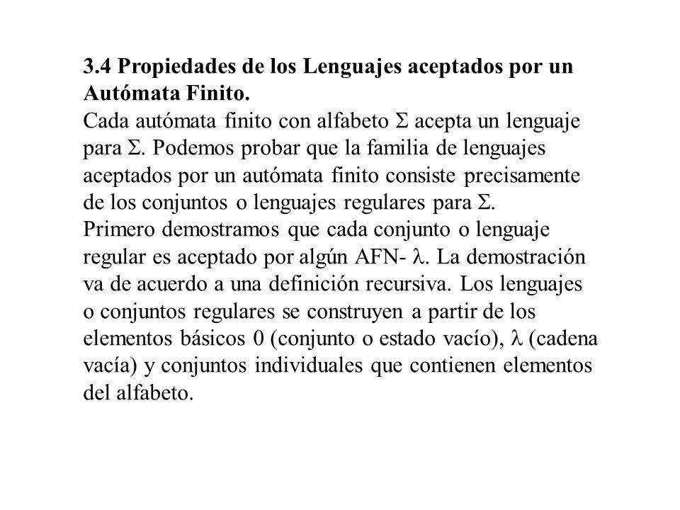 3.4 Propiedades de los Lenguajes aceptados por un Autómata Finito.
