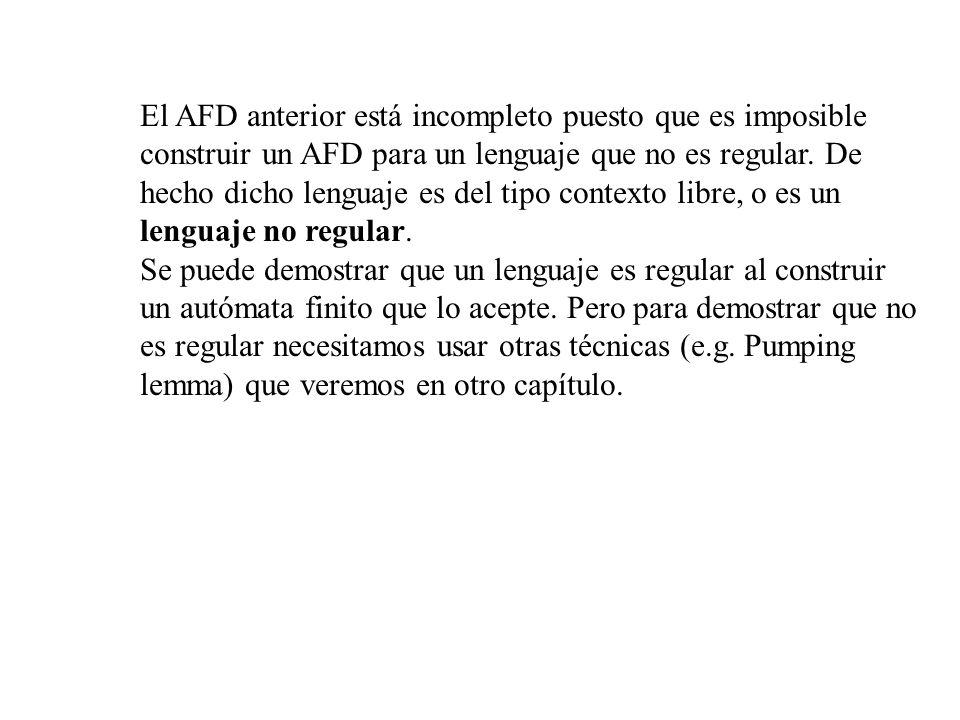 El AFD anterior está incompleto puesto que es imposible construir un AFD para un lenguaje que no es regular. De hecho dicho lenguaje es del tipo contexto libre, o es un lenguaje no regular.