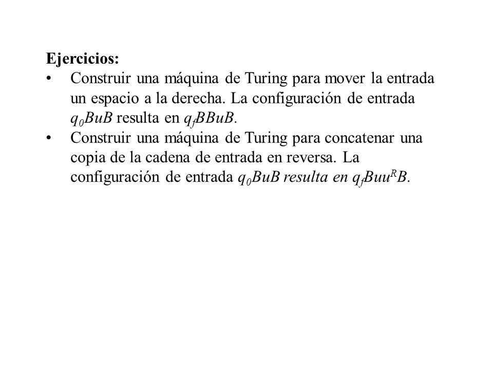Ejercicios: Construir una máquina de Turing para mover la entrada un espacio a la derecha. La configuración de entrada q0BuB resulta en qfBBuB.