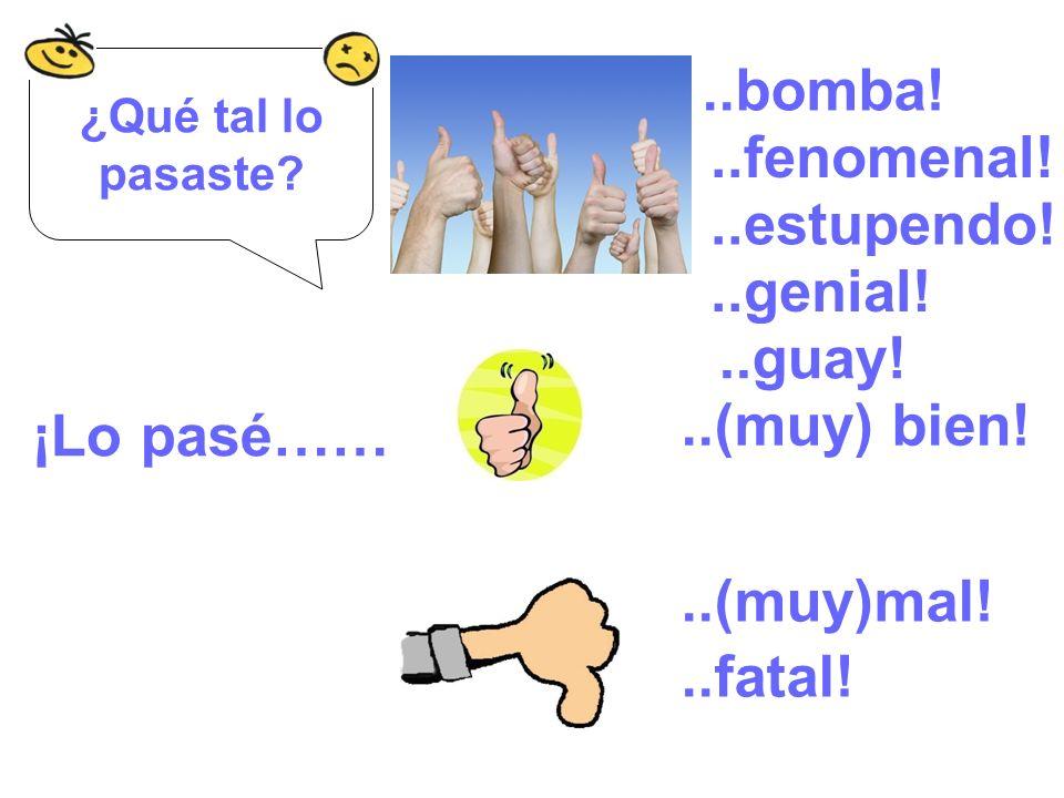 ..bomba! ..fenomenal! ..estupendo! ..genial! ..guay! ..(muy) bien!