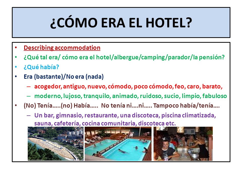 ¿CÓMO ERA EL HOTEL Describing accommodation