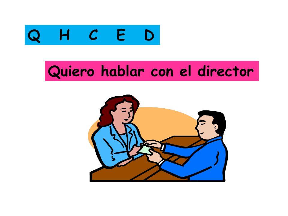 Q H C E D Quiero hablar con el director
