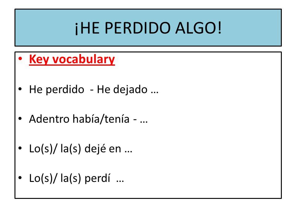 ¡HE PERDIDO ALGO! Key vocabulary He perdido - He dejado …