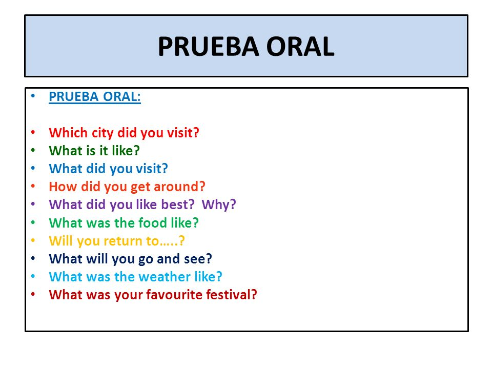 PRUEBA ORAL PRUEBA ORAL: Which city did you visit What is it like