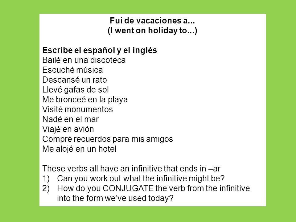 Fui de vacaciones a... (I went on holiday to...) Escribe el español y el inglés. Bailé en una discoteca.