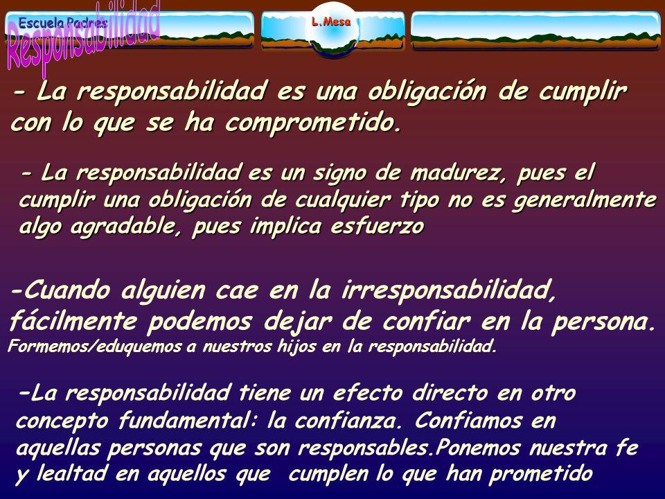 Responsabilidad - La responsabilidad es una obligación de cumplir con lo que se ha comprometido.