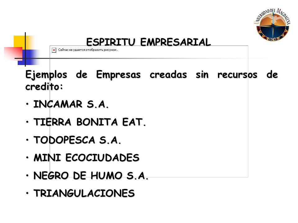 ESPIRITU EMPRESARIAL Ejemplos de Empresas creadas sin recursos de credito: INCAMAR S.A. TIERRA BONITA EAT.