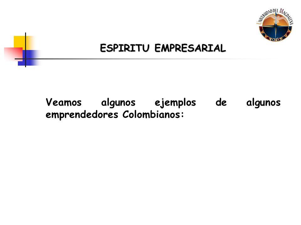 ESPIRITU EMPRESARIAL Veamos algunos ejemplos de algunos emprendedores Colombianos: