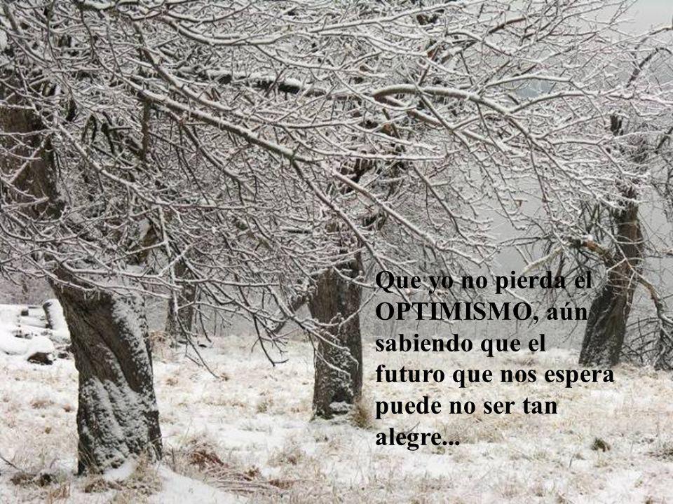Que yo no pierda el OPTIMISMO, aún sabiendo que el futuro que nos espera puede no ser tan alegre...