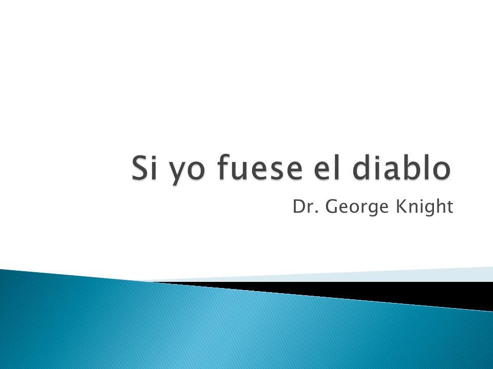 Si yo fuese el diablo Dr. George Knight
