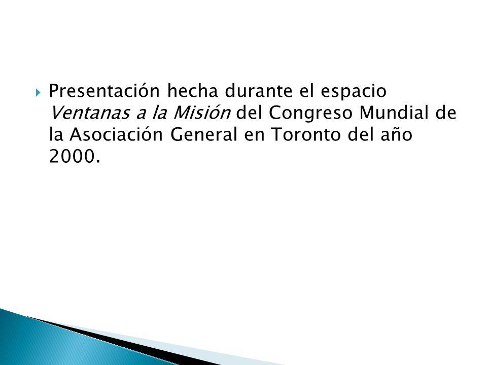 Presentación hecha durante el espacio Ventanas a la Misión del Congreso Mundial de la Asociación General en Toronto del año 2000.