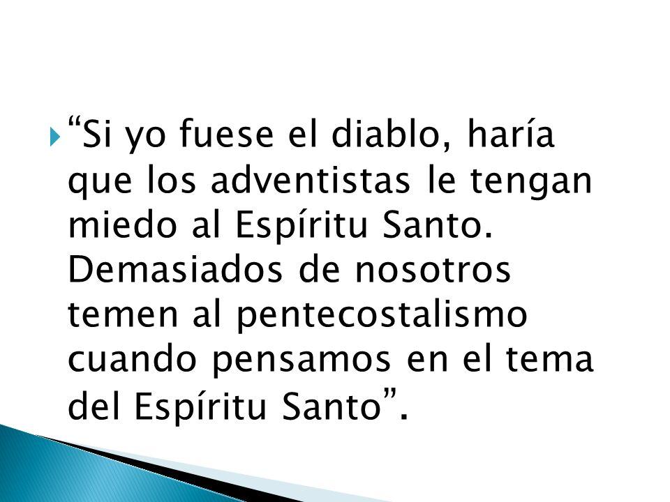 Si yo fuese el diablo, haría que los adventistas le tengan miedo al Espíritu Santo.