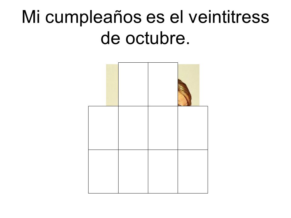 Mi cumpleaños es el veintitress de octubre.