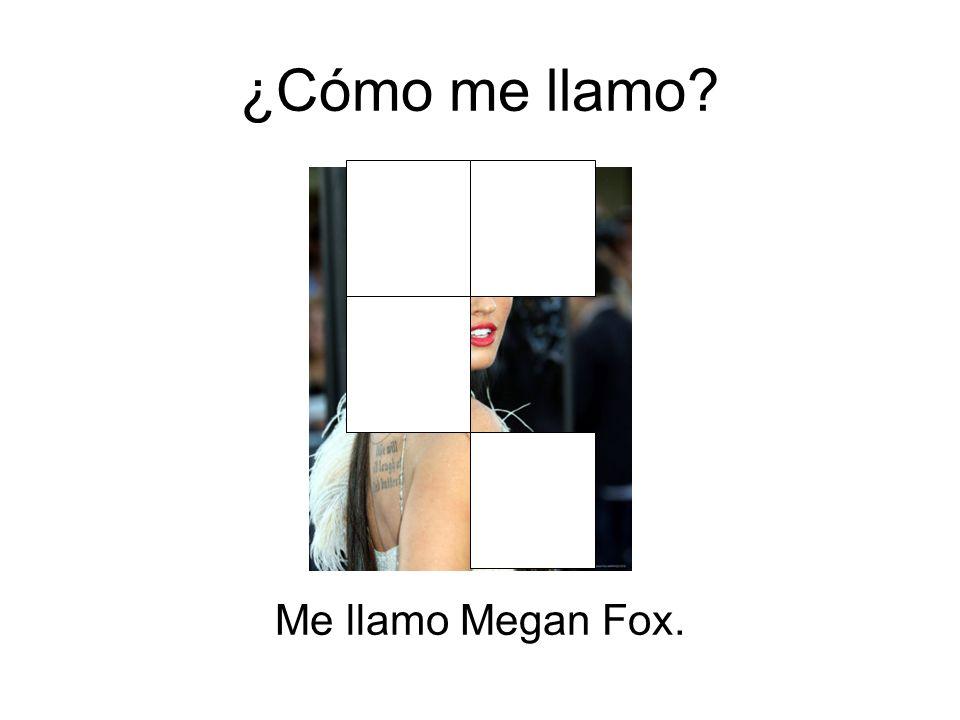 ¿Cómo me llamo Me llamo Megan Fox.