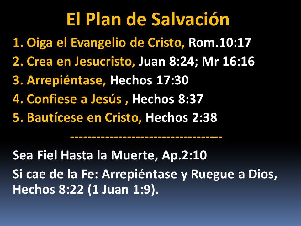 El Plan de Salvación 1. Oiga el Evangelio de Cristo, Rom.10:17