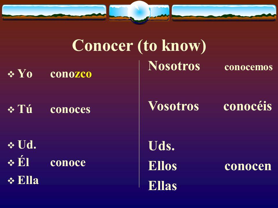 Conocer (to know) Nosotros conocemos Vosotros conocéis Uds.