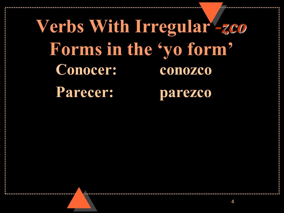 Verbs With Irregular -zco Forms in the 'yo form'