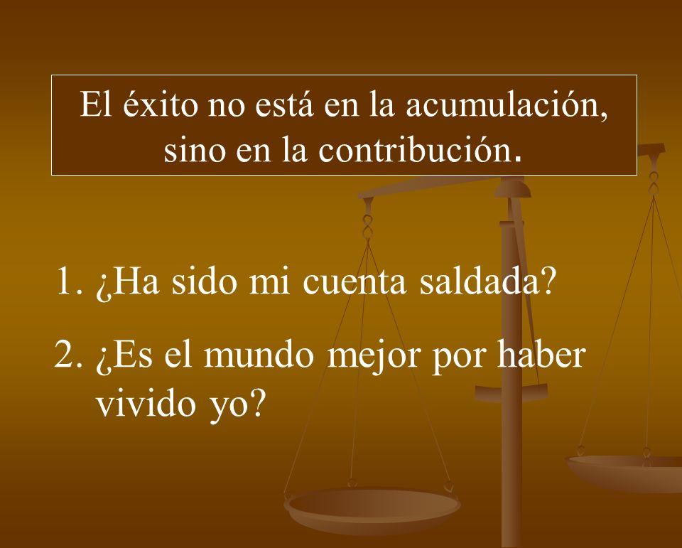 El éxito no está en la acumulación, sino en la contribución.