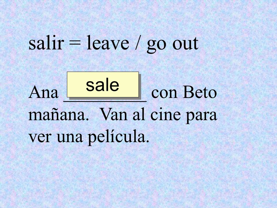 salir = leave / go out sale