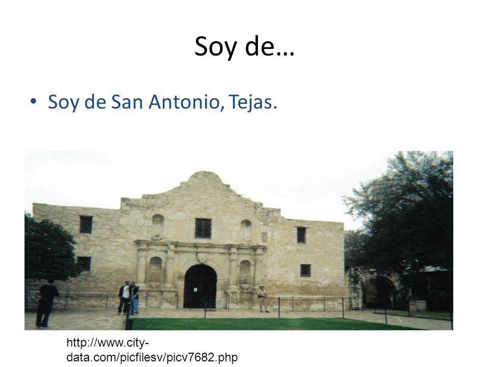 Soy de… Soy de San Antonio, Tejas.