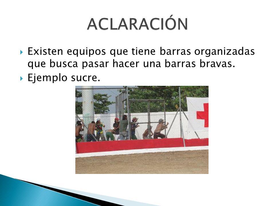 ACLARACIÓN Existen equipos que tiene barras organizadas que busca pasar hacer una barras bravas.
