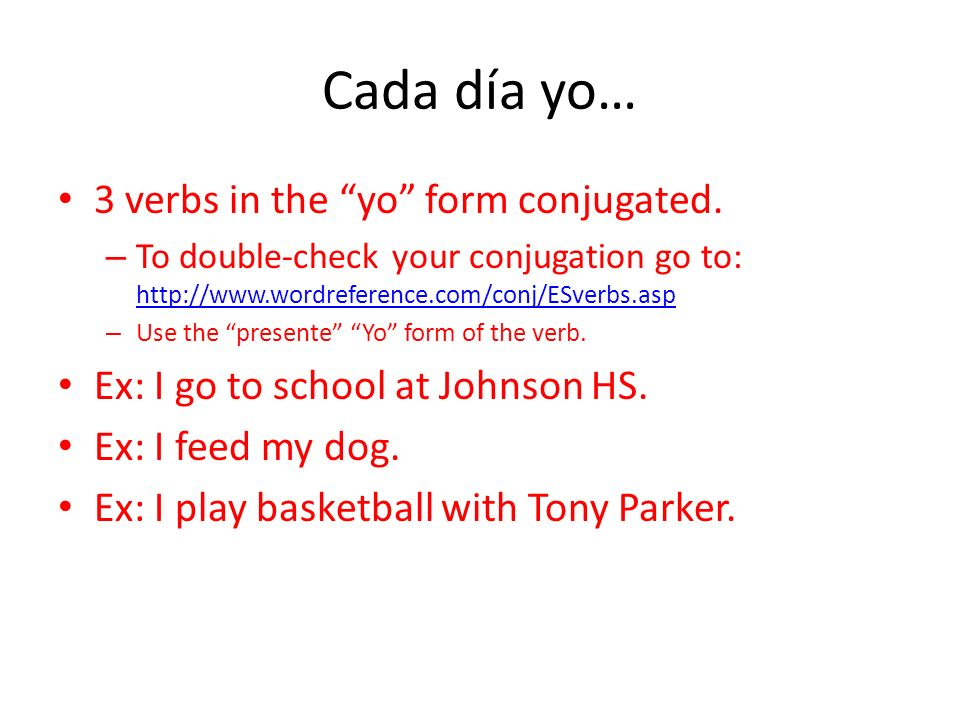 Cada día yo… 3 verbs in the yo form conjugated.