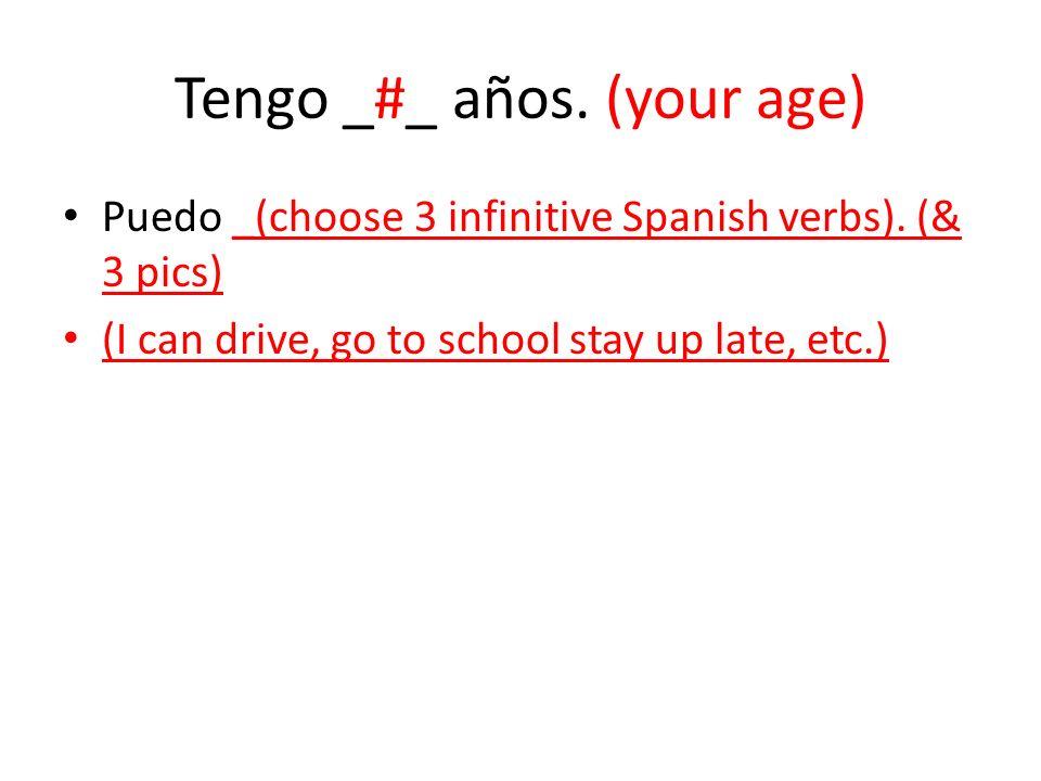 Tengo _#_ años. (your age)