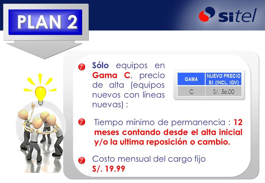 PLAN 2 Sólo equipos en Gama C, precio de alta (equipos nuevos con líneas nuevas) :