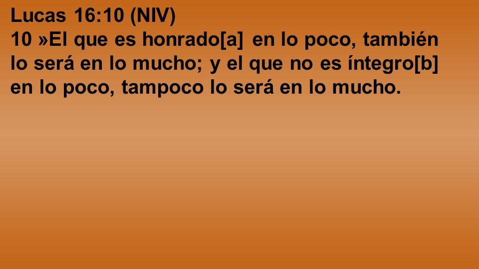 Lucas 16:10 (NIV)