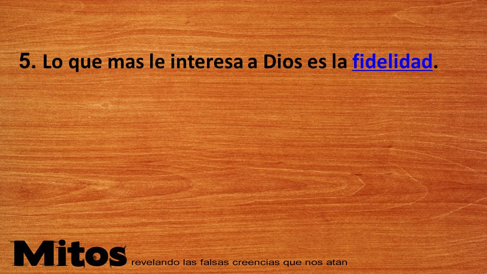 5. Lo que mas le interesa a Dios es la fidelidad.